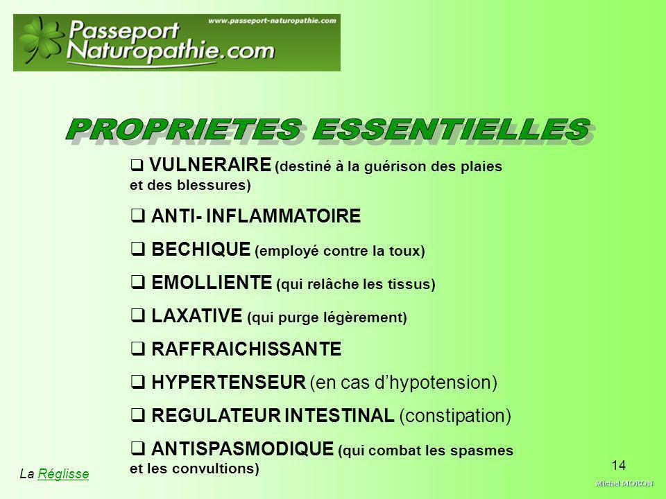 14 La Réglisse VULNERAIRE (destiné à la guérison des plaies et des blessures) ANTI- INFLAMMATOIRE BECHIQUE (employé contre la toux) EMOLLIENTE (qui re