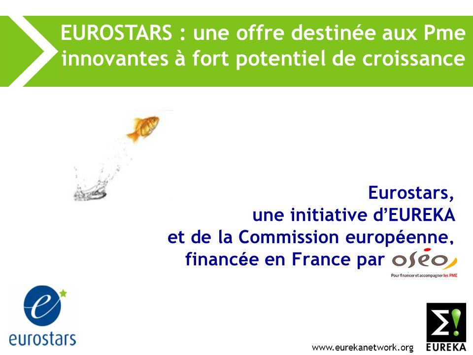 www.eurekanetwork.org Eurostars, une initiative d EUREKA et de la Commission europ é enne, financ é e en France par 000000 EUROSTARS : une offre destinée aux Pme innovantes à fort potentiel de croissance
