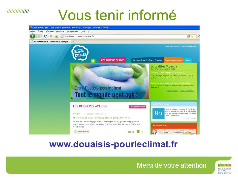 Vous tenir informé www.douaisis-pourleclimat.fr Merci de votre attention