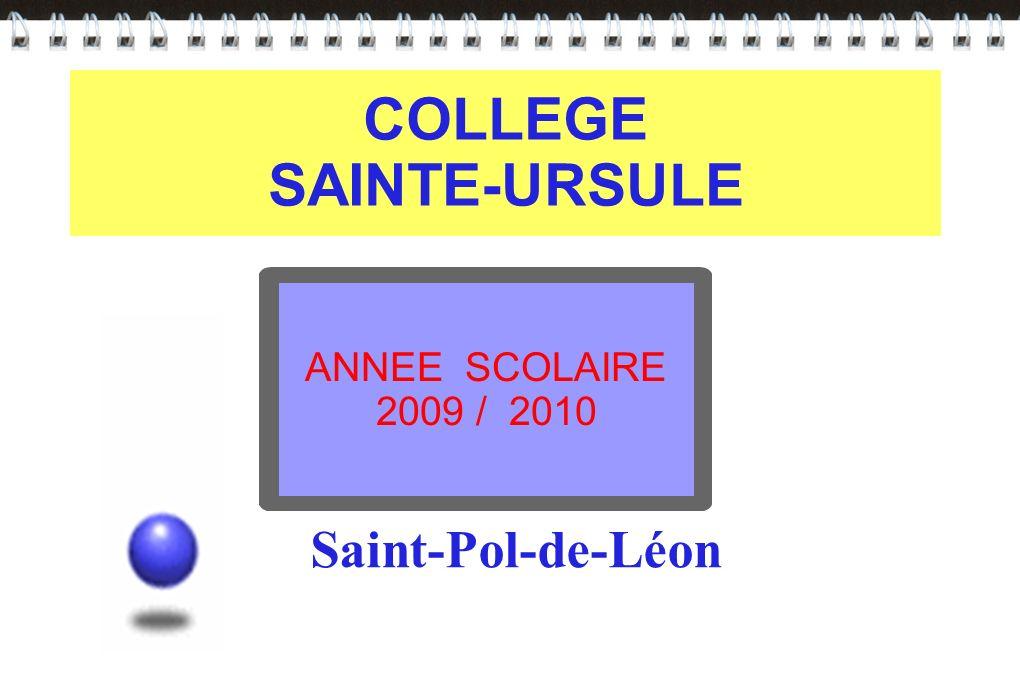 COLLEGE SAINTE-URSULE ANNEE SCOLAIRE 2009 / 2010 Saint-Pol-de-Léon