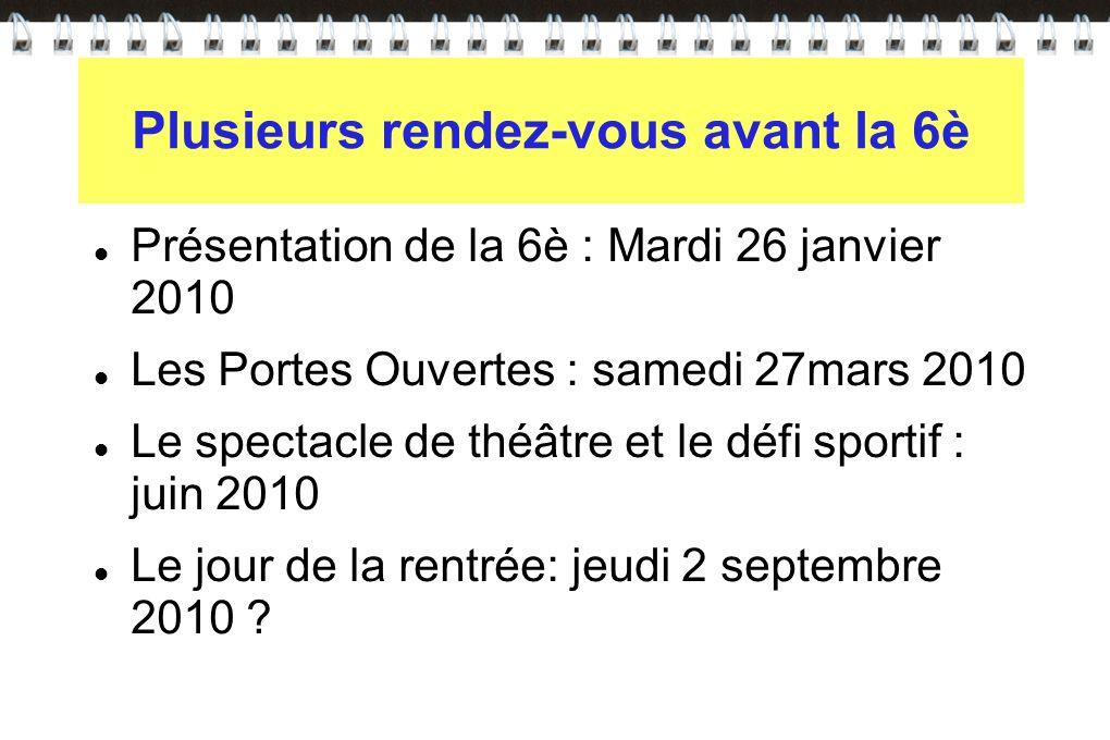 Plusieurs rendez-vous Présentation de la 6è : Mardi 26 janvier 2010 Les Portes Ouvertes : samedi 27mars 2010 Le spectacle de théâtre et le défi sporti