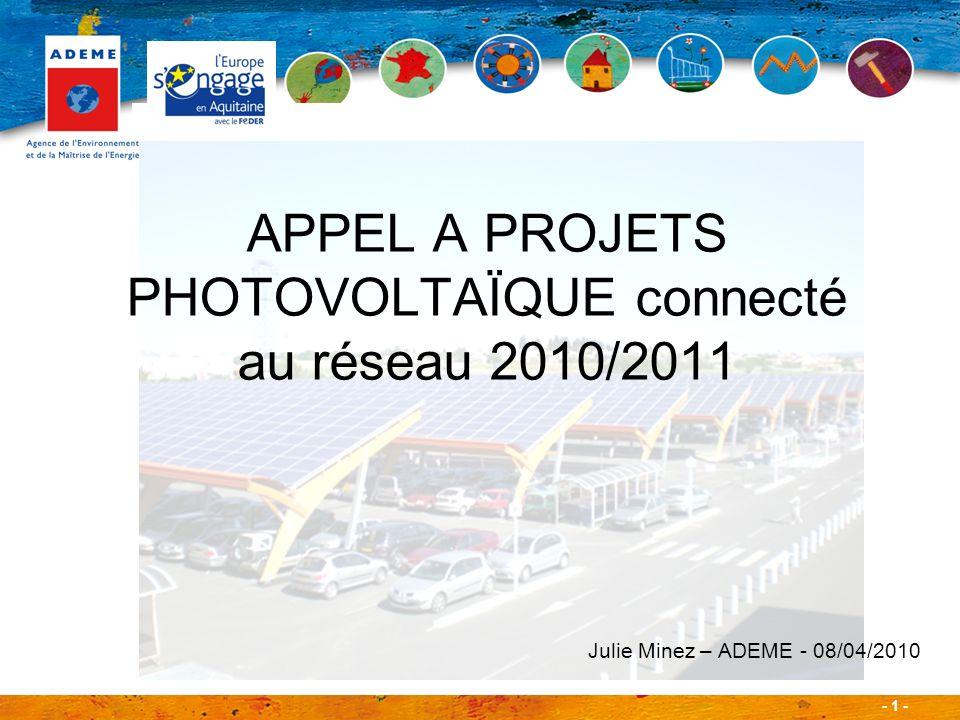 - 1 - APPEL A PROJETS PHOTOVOLTAÏQUE connecté au réseau 2010/2011 Julie Minez – ADEME - 08/04/2010