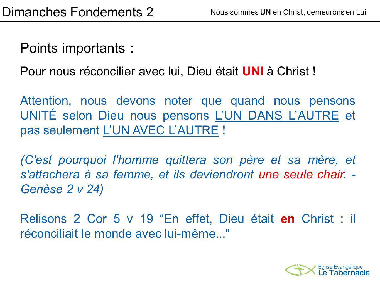 Dimanches Fondements 2 Points importants : Pour nous réconcilier avec lui, Dieu était UNI à Christ .