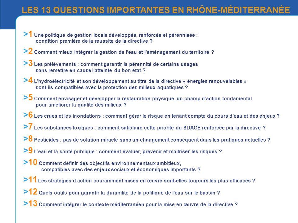 LES 13 QUESTIONS IMPORTANTES EN RHÔNE-MÉDITERRANÉE >1 Une politique de gestion locale développée, renforcée et pérennisée : condition première de la réussite de la directive .
