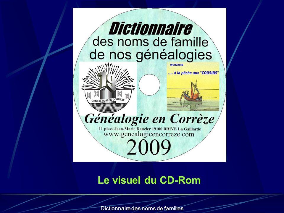 Dictionnaire des noms de familles Prix de vente CD-Rom emporté : 10 CD-Rom expédié : 10+2 Expédition par voie postale sous enveloppe après commande auprès de : - Brive-Généalogie, - -Association des Généalogistes de lArrondissement dUssel ( avec paiement par chèque)