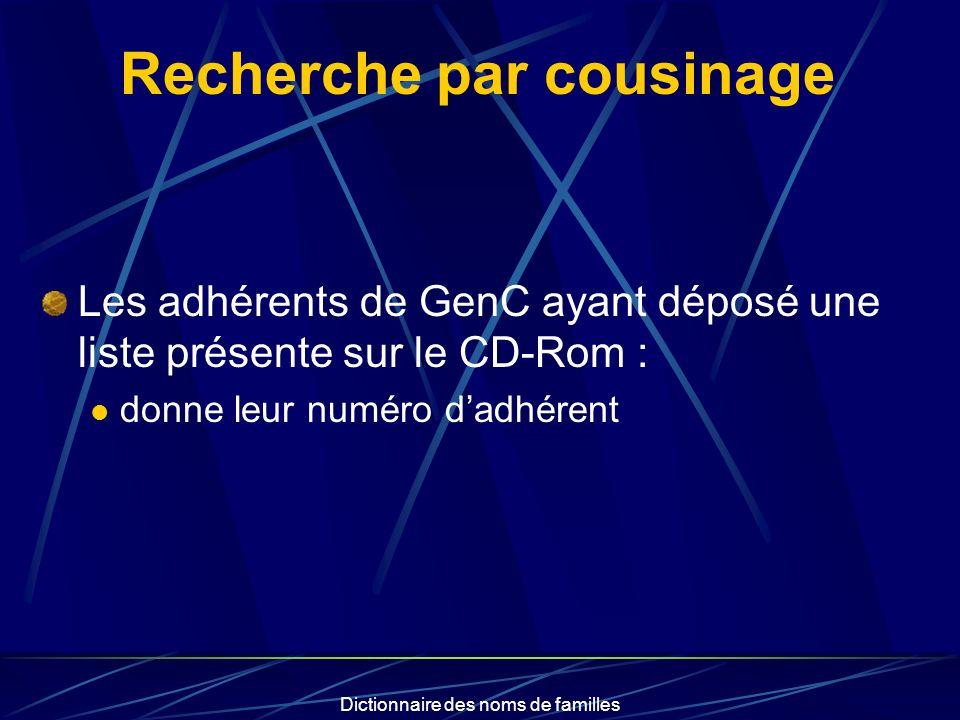 Dictionnaire des noms de familles Recherche par cousinage Les adhérents de GenC ayant déposé une liste présente sur le CD-Rom : donne leur numéro dadh