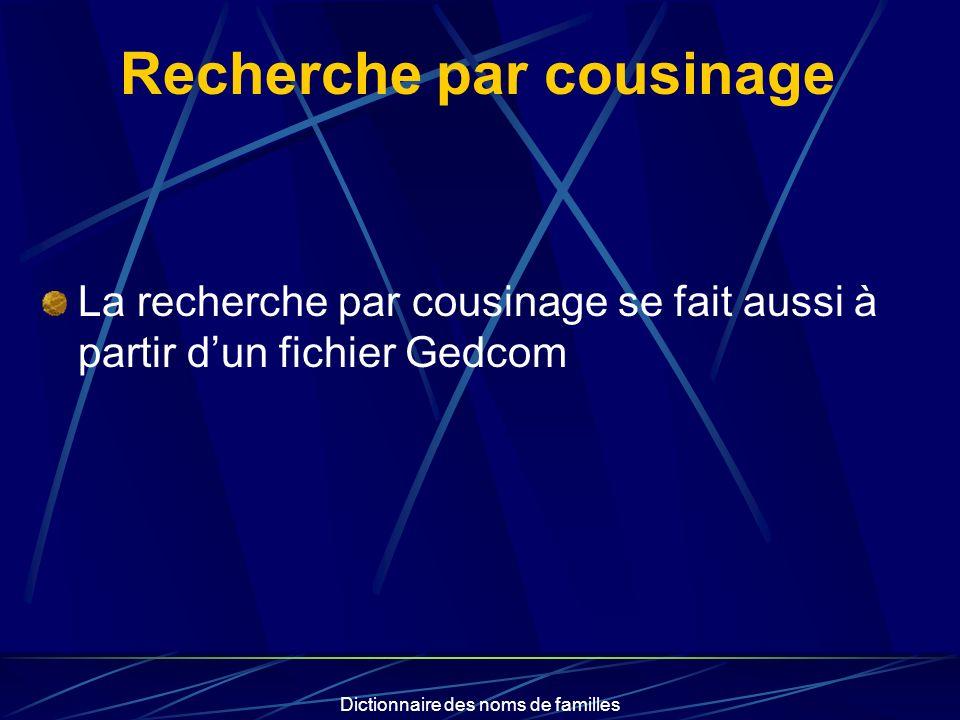 Dictionnaire des noms de familles Recherche par cousinage La recherche par cousinage se fait aussi à partir dun fichier Gedcom