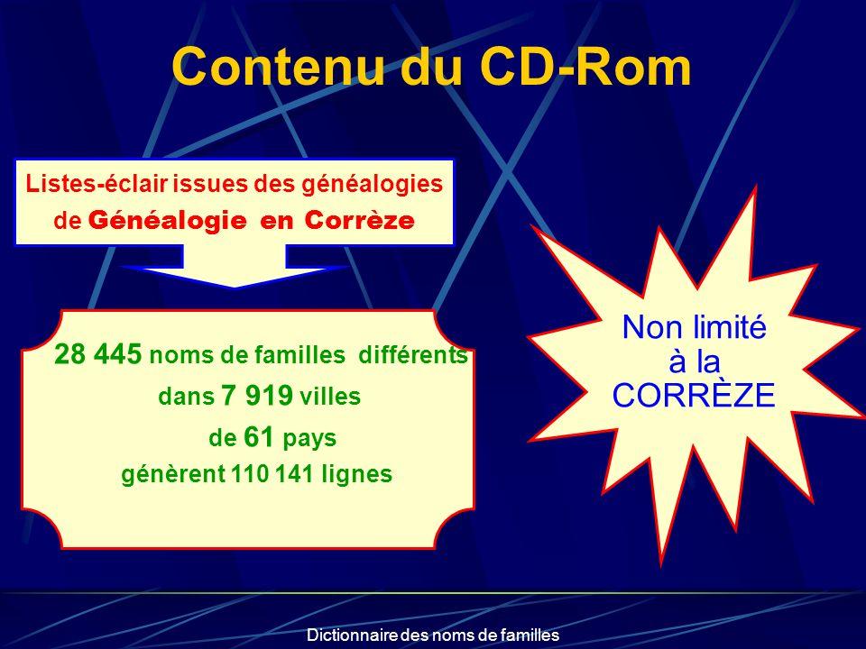 Dictionnaire des noms de familles Contenu du CD-Rom Non limité à la CORRÈZE Listes-éclair issues des généalogies de Généalogie en Corrèze 28 445 noms