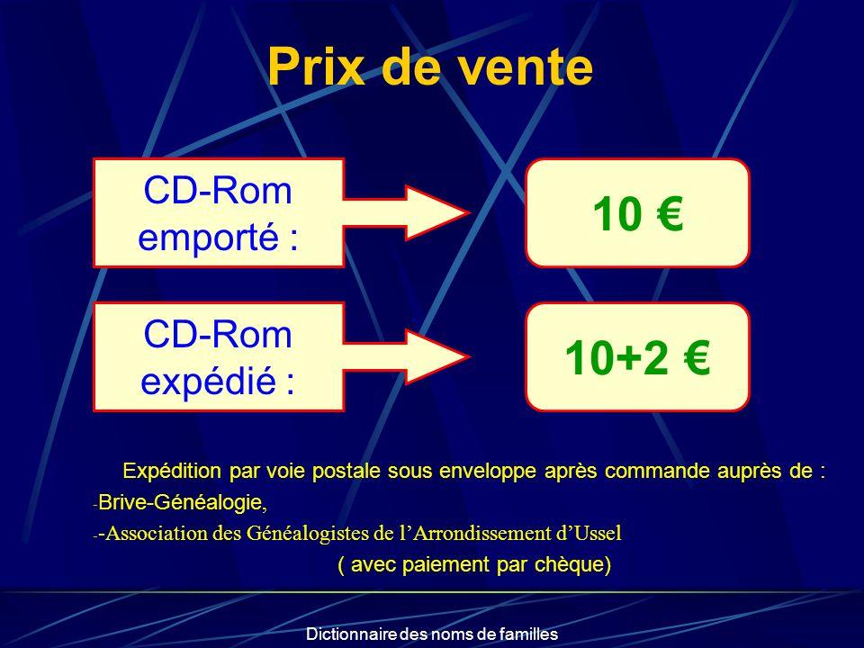 Dictionnaire des noms de familles Prix de vente CD-Rom emporté : 10 CD-Rom expédié : 10+2 Expédition par voie postale sous enveloppe après commande au