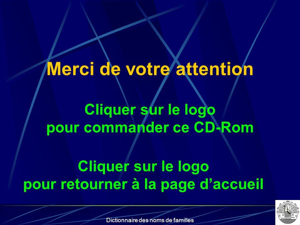 Dictionnaire des noms de familles Merci de votre attention Cliquer sur le logo pour commander ce CD-Rom Cliquer sur le logo pour retourner à la page d