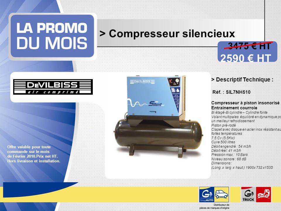 > Compresseur silencieux 3475 HT 2590 HT Offre valable pour toute commande sur le mois de Février 2010.Prix net HT. Hors livraison et installation. >