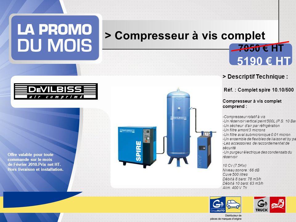 > Compresseur à vis complet 7050 HT 5190 HT Offre valable pour toute commande sur le mois de Février 2010.Prix net HT. Hors livraison et installation.
