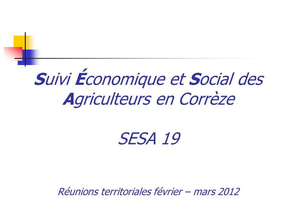 Suivi Économique et Social des Agriculteurs en Corrèze SESA 19 Réunions territoriales février – mars 2012