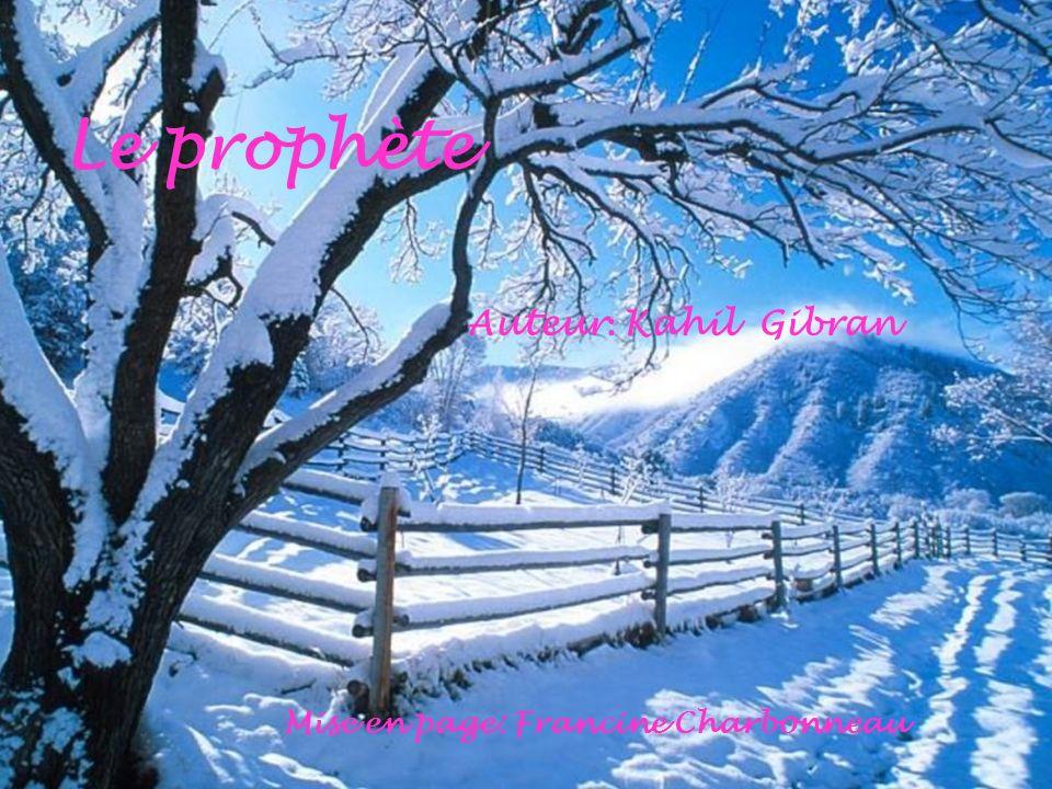Le prophète Auteur : Kahil Gibran Mise en page: Francine Charbonneau