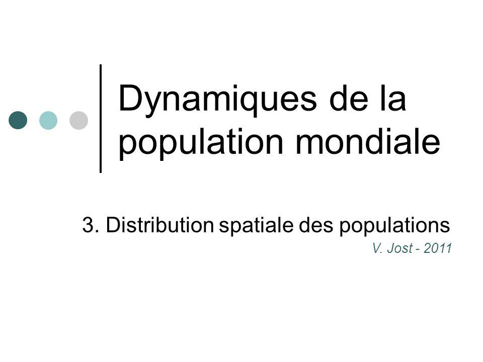 Dynamiques de la population mondiale 3. Distribution spatiale des populations V. Jost - 2011