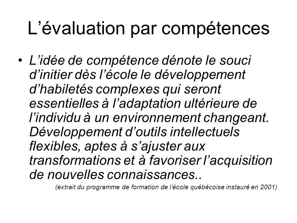 Lévaluation par compétences Lidée de compétence dénote le souci dinitier dès lécole le développement dhabiletés complexes qui seront essentielles à la