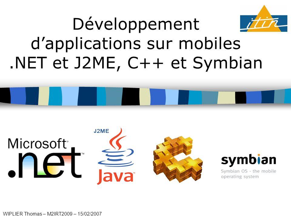 Développement dapplications sur mobiles.NET et J2ME, C++ et Symbian WIPLIER Thomas – M2IRT2009 – 15/02/2007