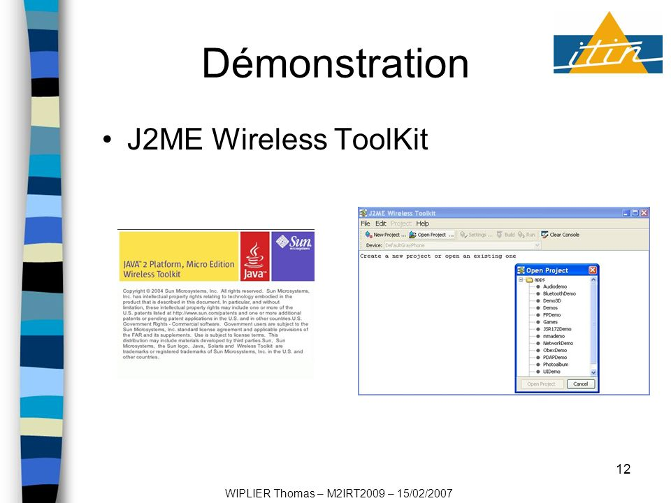 12 Démonstration J2ME Wireless ToolKit WIPLIER Thomas – M2IRT2009 – 15/02/2007