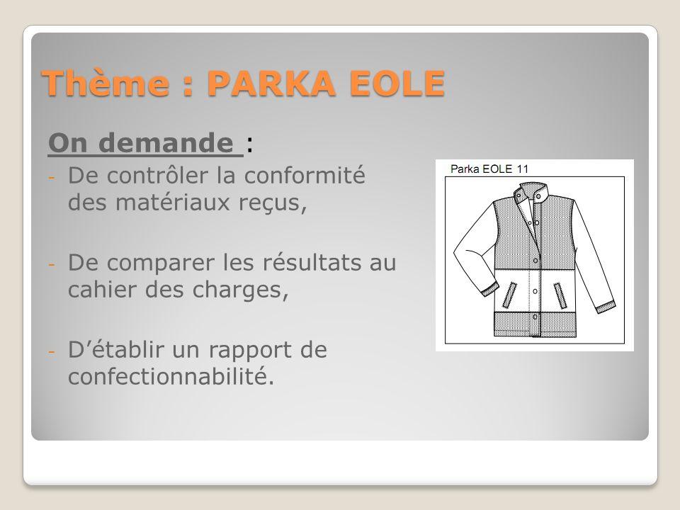 Thème : PARKA EOLE On demande : -D-De contrôler la conformité des matériaux reçus, -D-De comparer les résultats au cahier des charges, -D-Détablir un