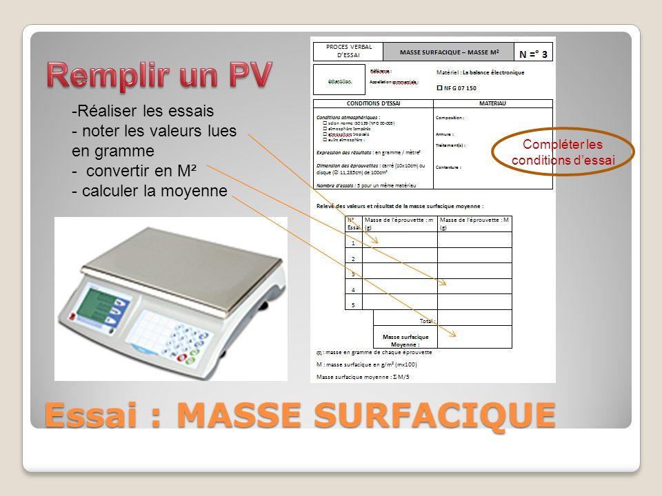 Essai : MASSE SURFACIQUE -Réaliser les essais - noter les valeurs lues en gramme - convertir en M² - calculer la moyenne Compléter les conditions dess