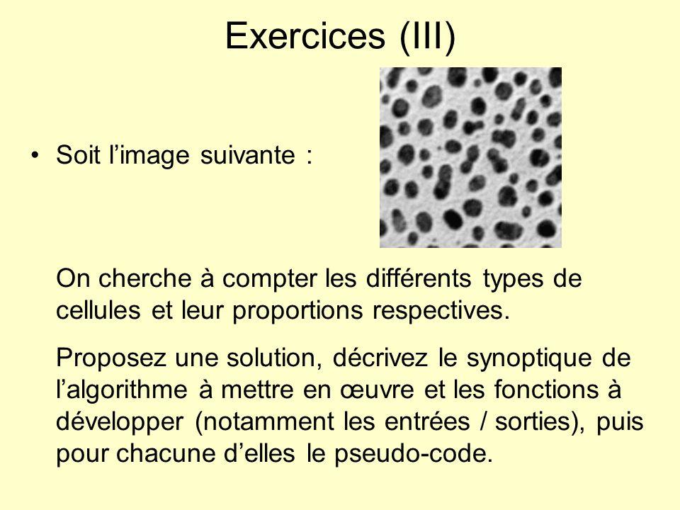 Exercices (III) Soit limage suivante : On cherche à compter les différents types de cellules et leur proportions respectives. Proposez une solution, d