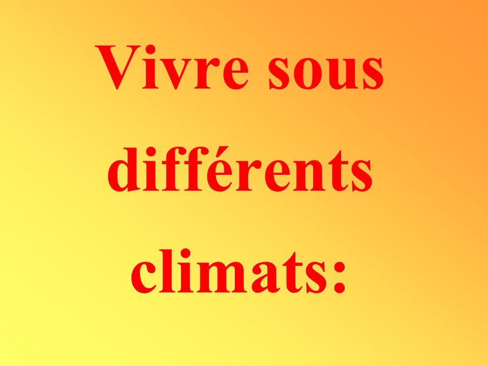 Vivre sous différents climats: