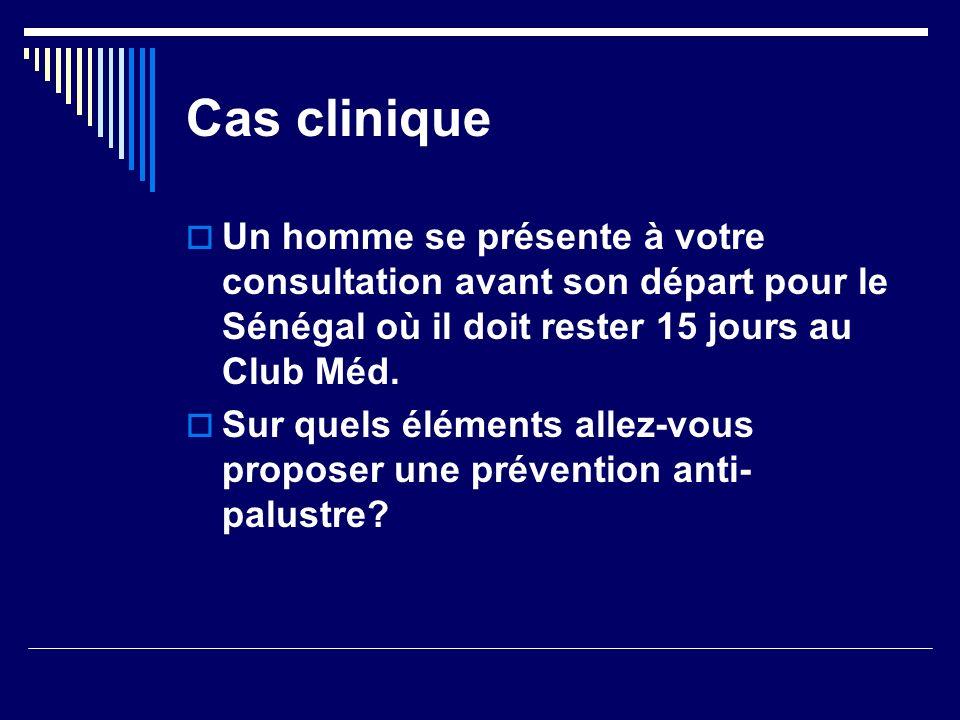 Cas clinique Un homme se présente à votre consultation avant son départ pour le Sénégal où il doit rester 15 jours au Club Méd. Sur quels éléments all
