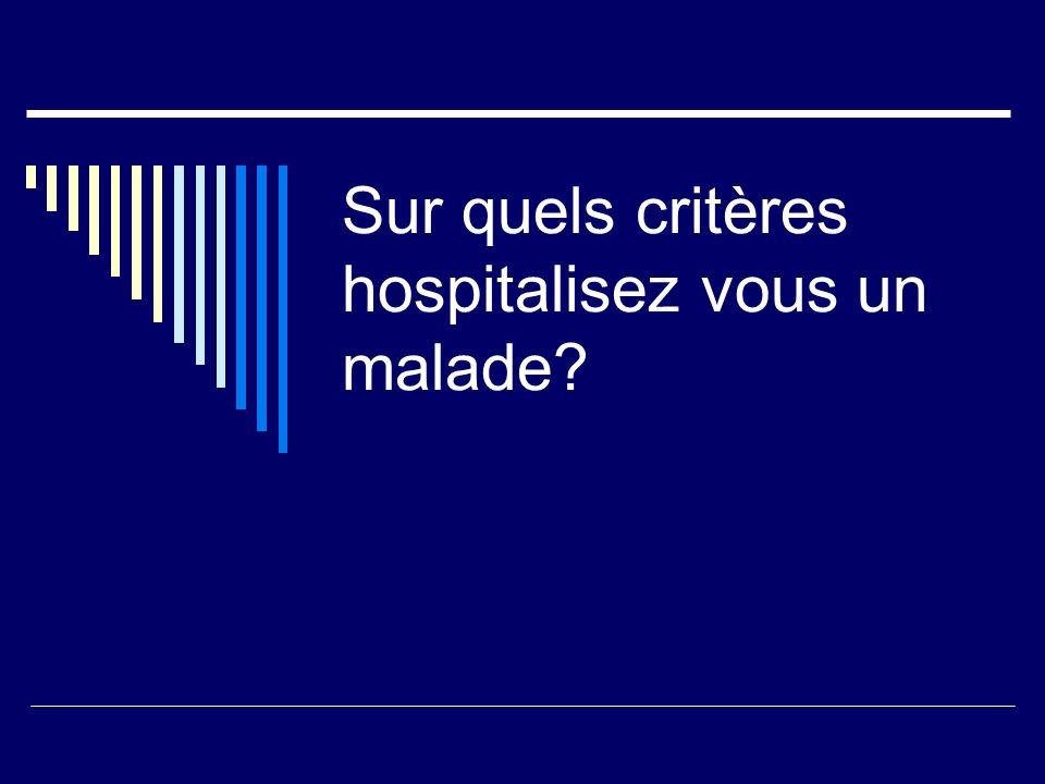 Sur quels critères hospitalisez vous un malade?