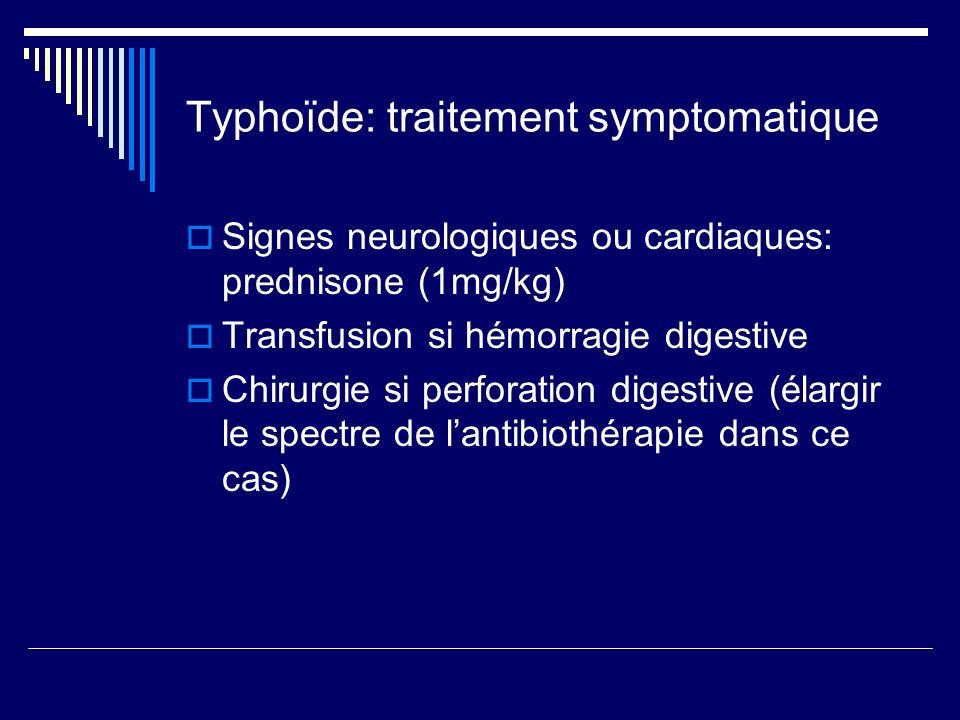 Typhoïde: traitement symptomatique Signes neurologiques ou cardiaques: prednisone (1mg/kg) Transfusion si hémorragie digestive Chirurgie si perforatio