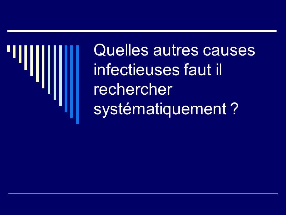 Quelles autres causes infectieuses faut il rechercher systématiquement ?