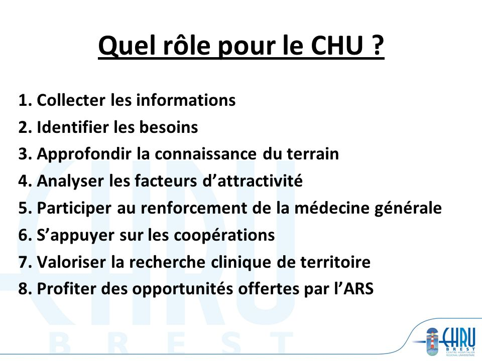 Quel rôle pour le CHU ? 1. Collecter les informations 2. Identifier les besoins 3. Approfondir la connaissance du terrain 4. Analyser les facteurs dat