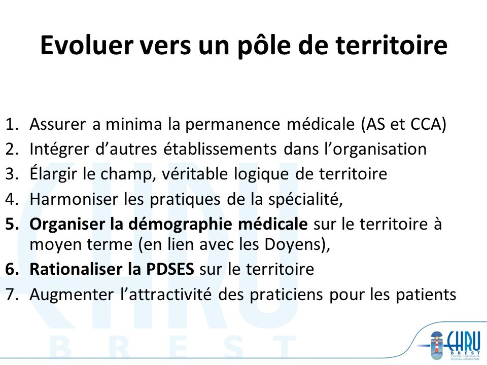 Evoluer vers un pôle de territoire 1.Assurer a minima la permanence médicale (AS et CCA) 2.Intégrer dautres établissements dans lorganisation 3.Élargi
