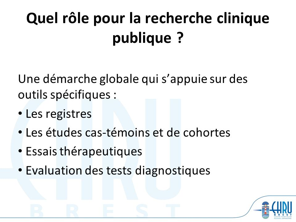 Quel rôle pour la recherche clinique publique ? Une démarche globale qui sappuie sur des outils spécifiques : Les registres Les études cas-témoins et