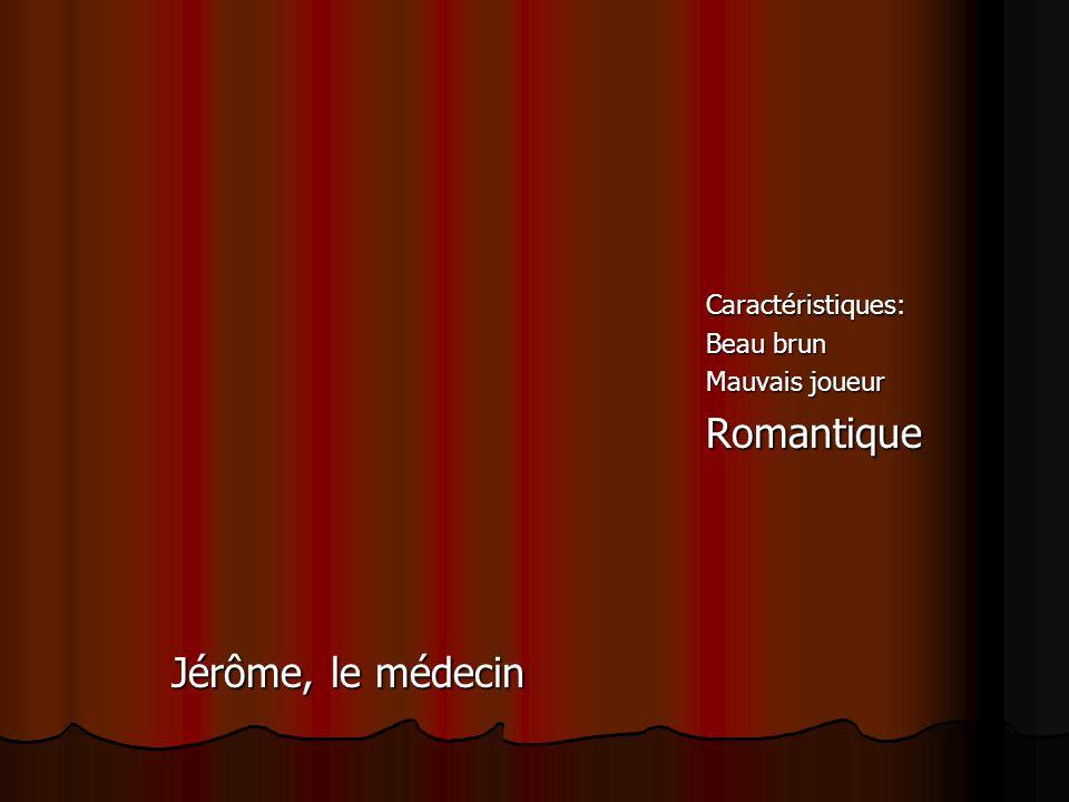 Caractéristiques: Beau brun Mauvais joueur Romantique Jérôme, le médecin