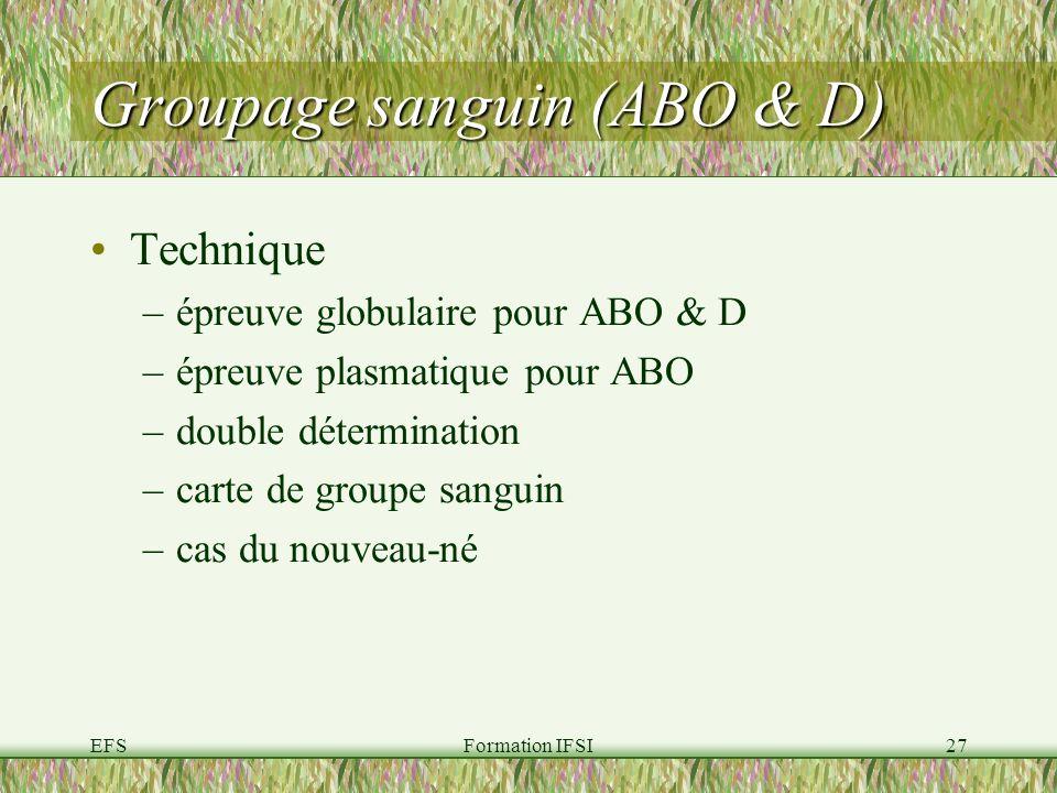 EFSFormation IFSI27 Groupage sanguin (ABO & D) Technique –épreuve globulaire pour ABO & D –épreuve plasmatique pour ABO –double détermination –carte de groupe sanguin –cas du nouveau-né