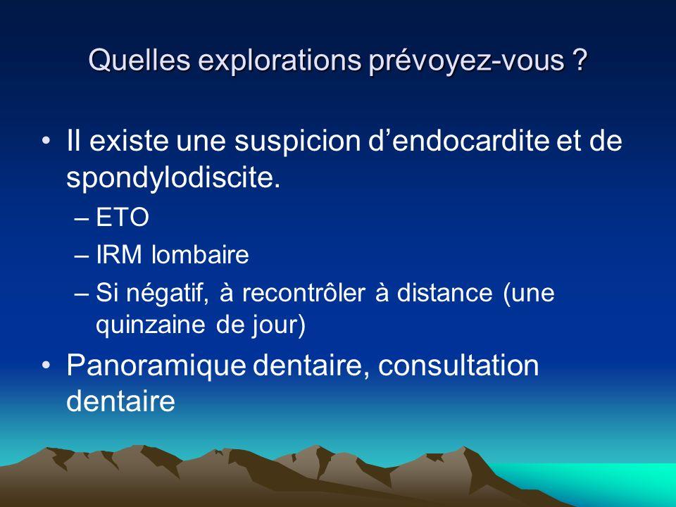 Il existe une suspicion dendocardite et de spondylodiscite. –ETO –IRM lombaire –Si négatif, à recontrôler à distance (une quinzaine de jour) Panoramiq