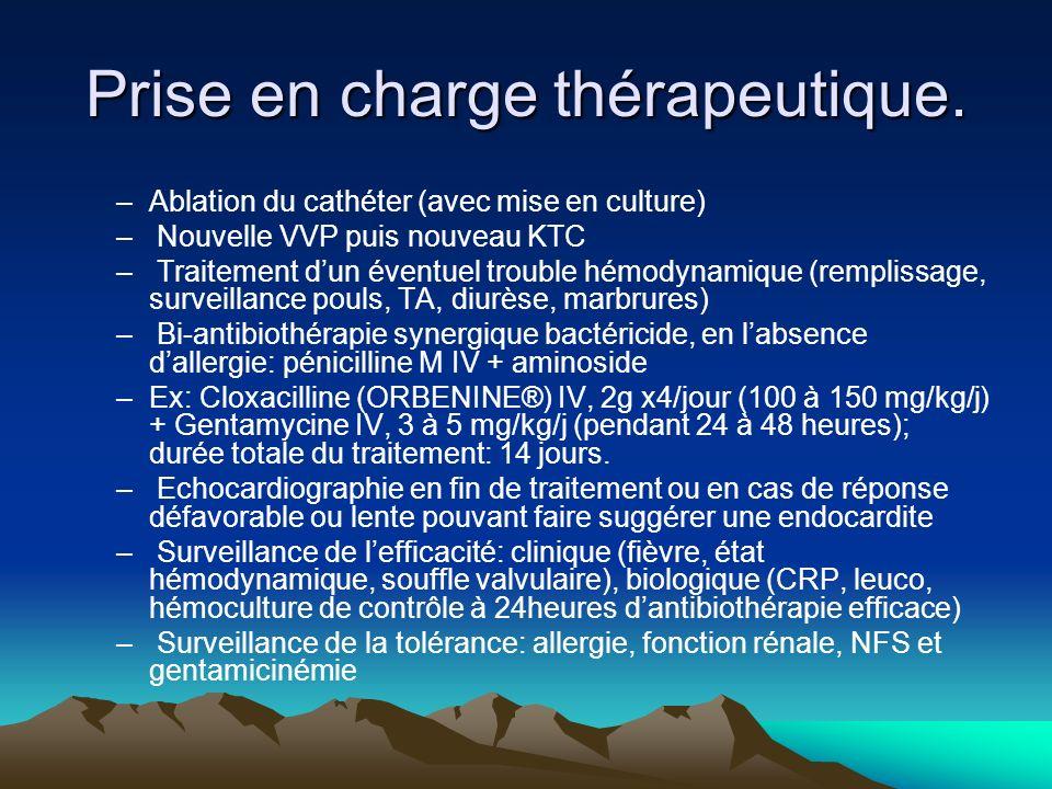 Prise en charge thérapeutique. –Ablation du cathéter (avec mise en culture) – Nouvelle VVP puis nouveau KTC – Traitement dun éventuel trouble hémodyna