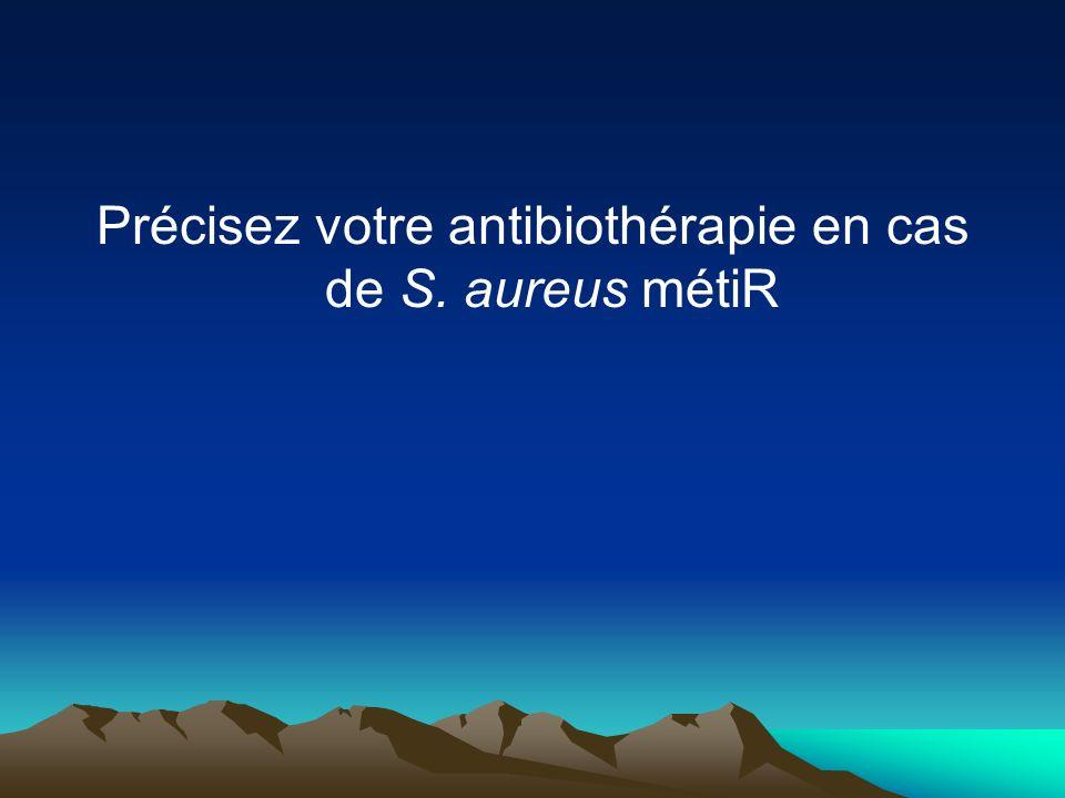 Précisez votre antibiothérapie en cas de S. aureus métiR