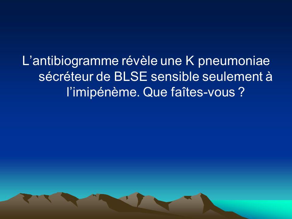 Lantibiogramme révèle une K pneumoniae sécréteur de BLSE sensible seulement à limipénème. Que faîtes-vous ?
