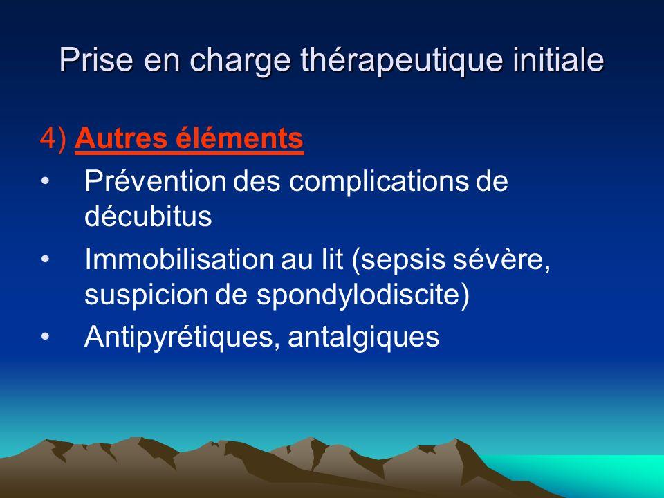Prise en charge thérapeutique initiale 4) Autres éléments Prévention des complications de décubitus Immobilisation au lit (sepsis sévère, suspicion de