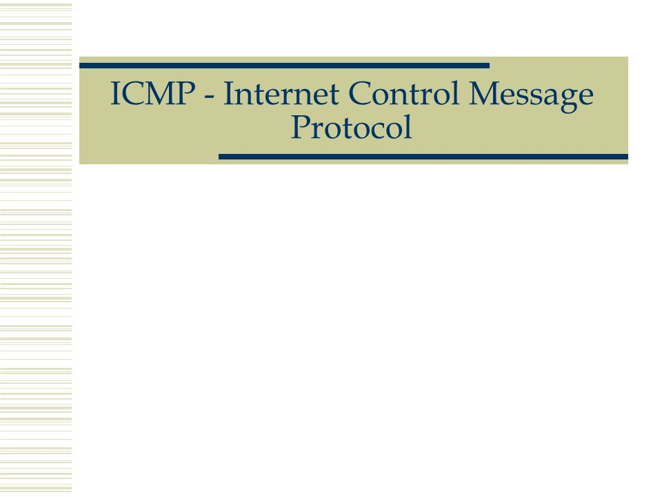 ICMP Le champ Type décide du traitement ultérieur du message ICMP Ceux définis jusqu à présent se rangent en trois catégories : Messages d erreur ICMP Requêtes ICMP Informations d état ICMP