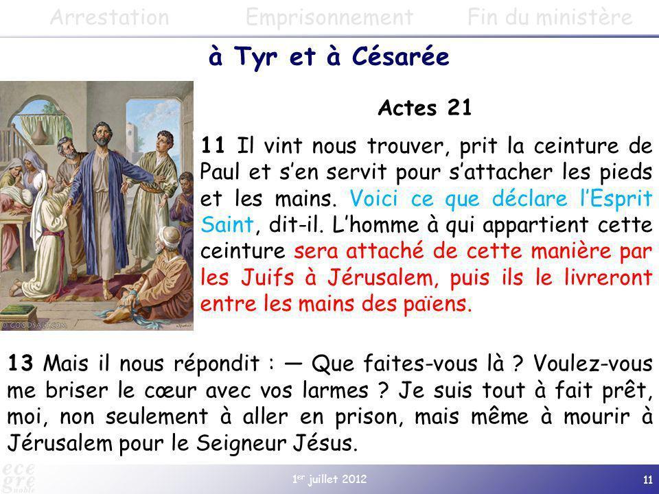 1 er juillet 2012 11 Actes 21 11 Il vint nous trouver, prit la ceinture de Paul et sen servit pour sattacher les pieds et les mains. Voici ce que décl