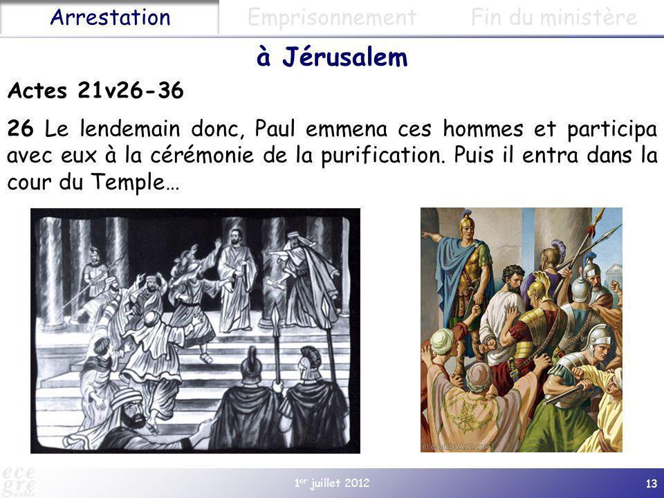 1 er juillet 2012 13 Actes 21v26-36 26 Le lendemain donc, Paul emmena ces hommes et participa avec eux à la cérémonie de la purification. Puis il entr