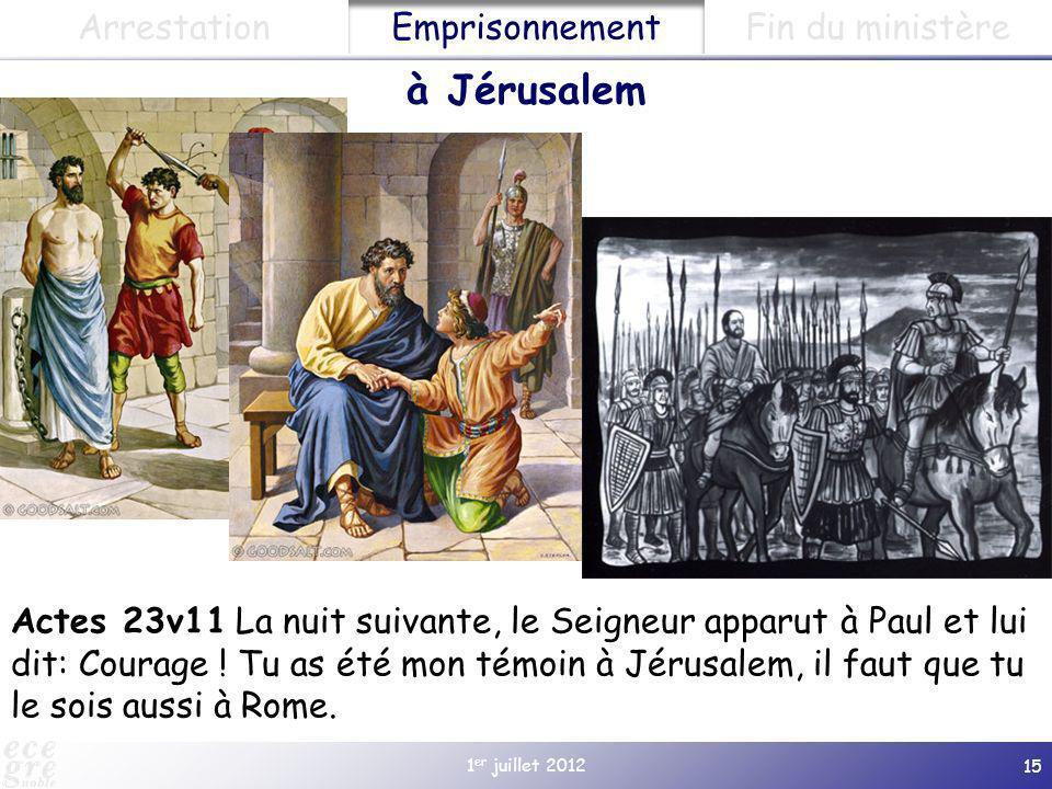1 er juillet 2012 15 Actes 23v11 La nuit suivante, le Seigneur apparut à Paul et lui dit: Courage ! Tu as été mon témoin à Jérusalem, il faut que tu l