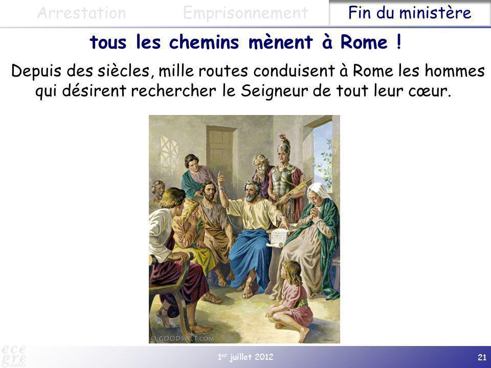 1 er juillet 2012 21 Fin du ministère Emprisonnement Depuis des siècles, mille routes conduisent à Rome les hommes qui désirent rechercher le Seigneur