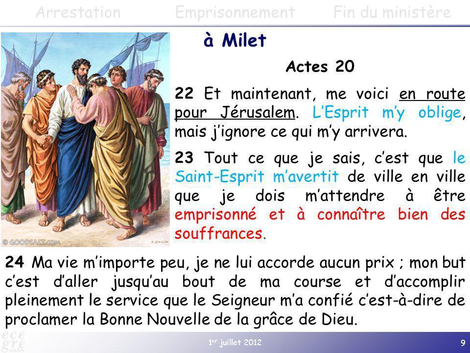 1 er juillet 2012 9 Actes 20 22 Et maintenant, me voici en route pour Jérusalem. LEsprit my oblige, mais jignore ce qui my arrivera. 23 Tout ce que je