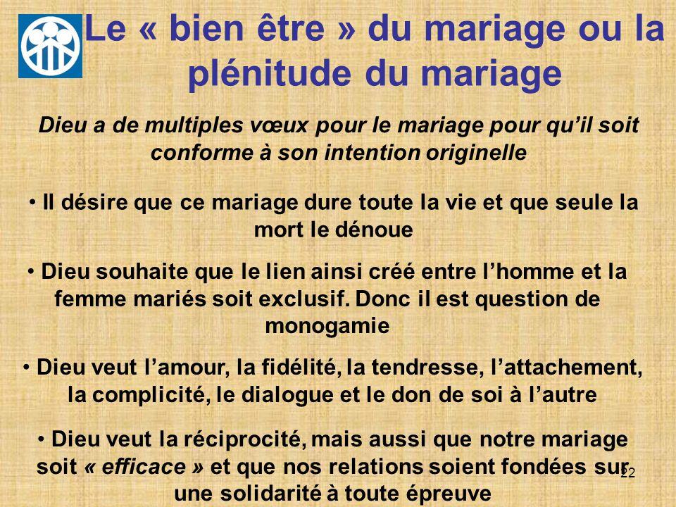 22 Le « bien être » du mariage ou la plénitude du mariage Dieu a de multiples vœux pour le mariage pour quil soit conforme à son intention originelle