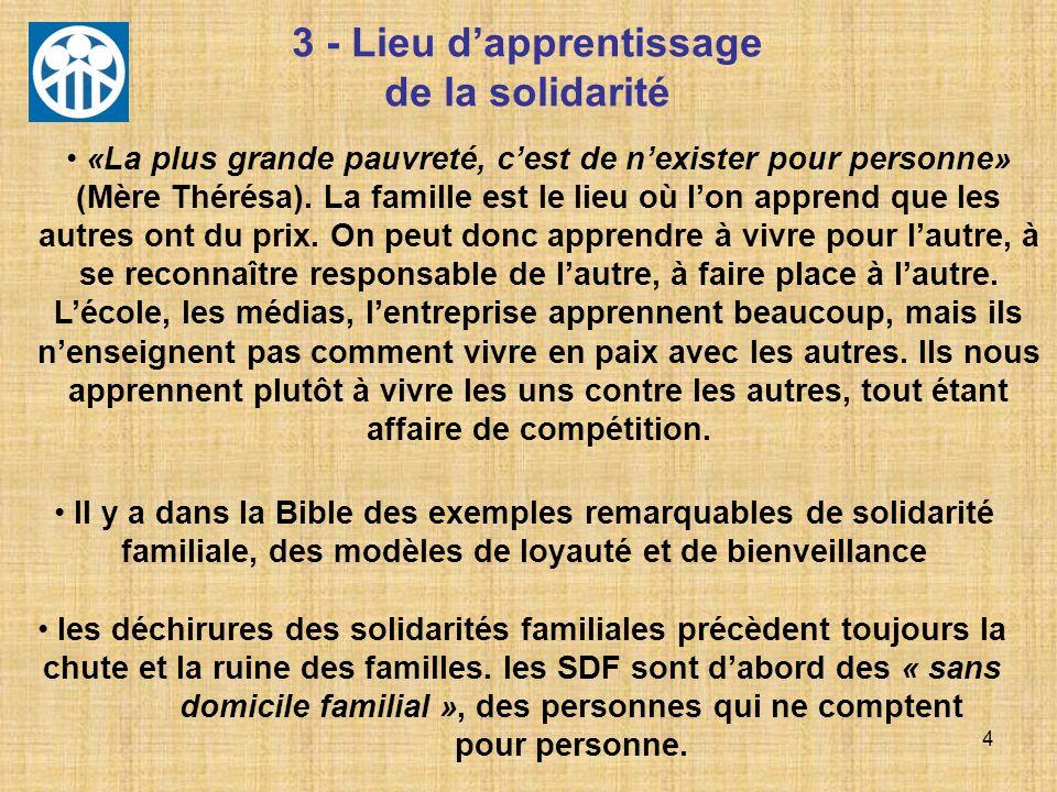 4 3 - Lieu dapprentissage de la solidarité Il y a dans la Bible des exemples remarquables de solidarité familiale, des modèles de loyauté et de bienve