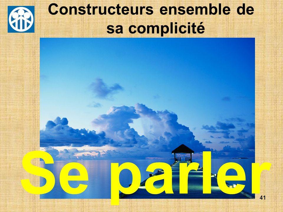 41 Constructeurs ensemble de sa complicité Se parler