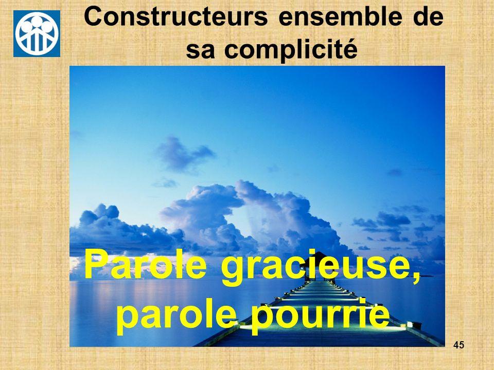 45 Constructeurs ensemble de sa complicité Parole gracieuse, parole pourrie